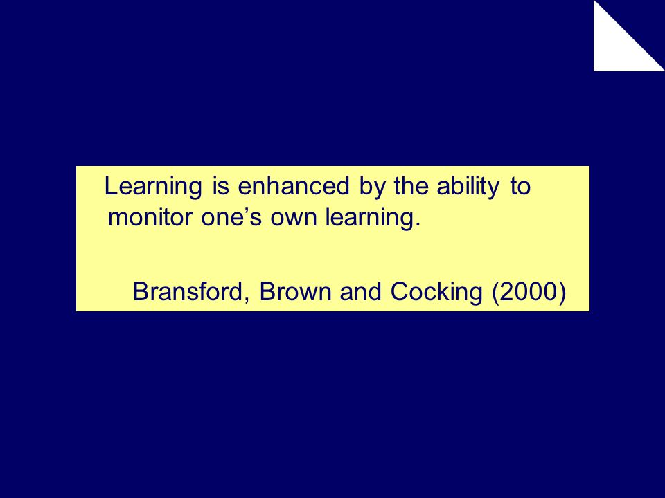 Learning is enhanced by the ability to monitor one's own learning.
