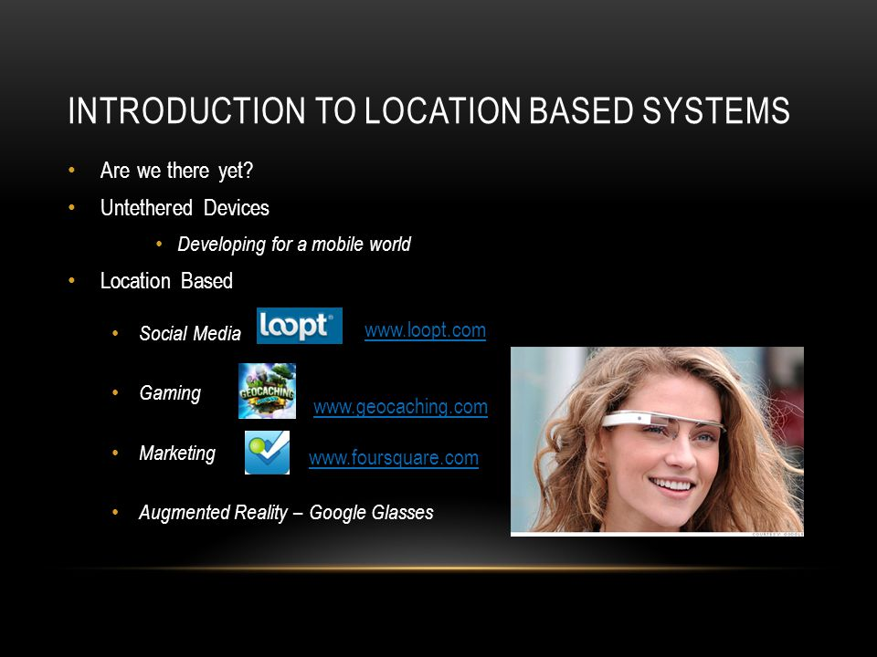 INTRODUCTION TO LOCATION BASED SYSTEMS Are we there yet.
