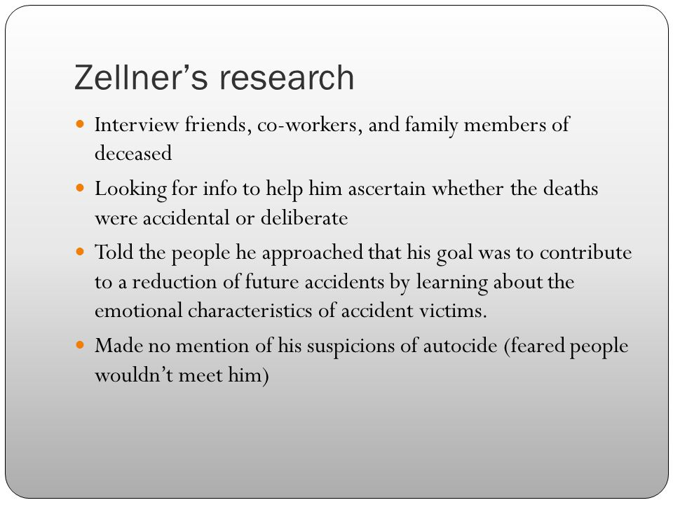 Zellner's research Interview friends, co-workers, and family members of deceased Looking for info to help him ascertain whether the deaths were accide
