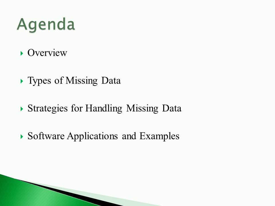  Overview  Types of Missing Data  Strategies for Handling Missing Data  Software Applications and Examples