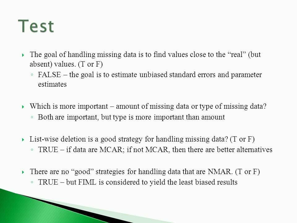  The goal of handling missing data is to find values close to the real (but absent) values.