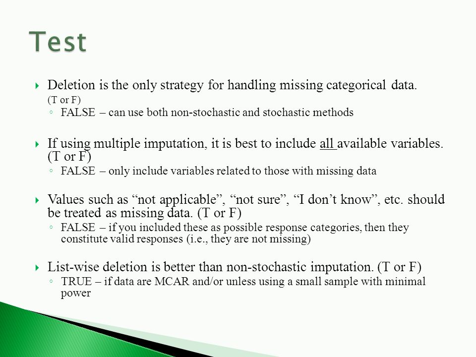  Deletion is the only strategy for handling missing categorical data.