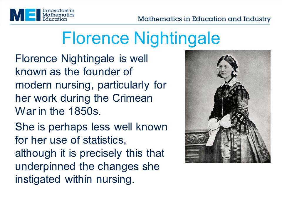 Florence Nightingale Florence Nightingale is well known as the founder of modern nursing, particularly for her work during the Crimean War in the 1850s.