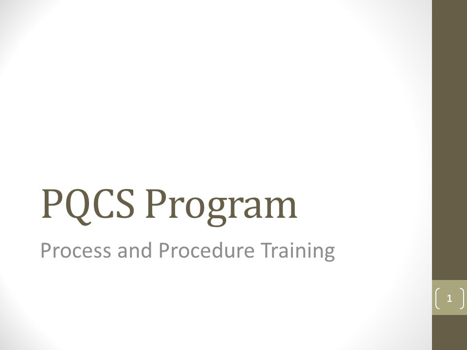 PQCS Program Process and Procedure Training 1