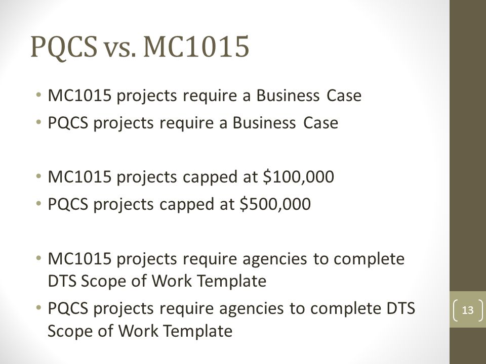 PQCS vs. MC1015 MC1015 projects require a Business Case PQCS projects require a Business Case MC1015 projects capped at $100,000 PQCS projects capped