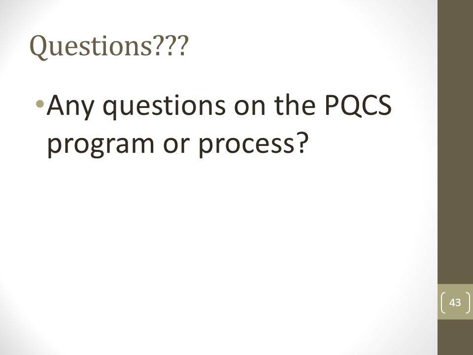 Questions??? Any questions on the PQCS program or process? 43