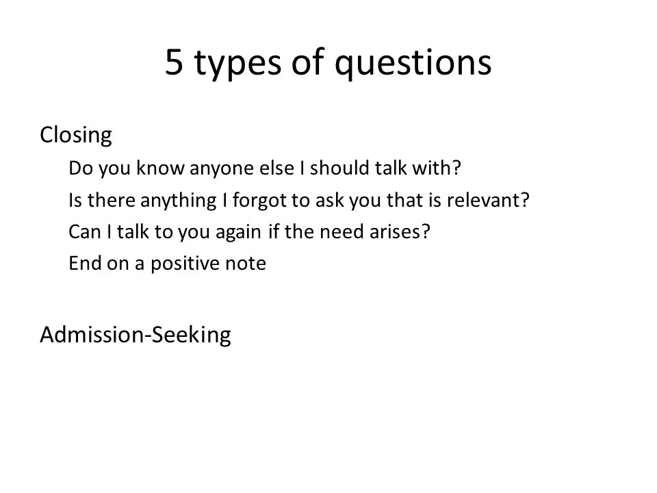 5 types of questions Closing Do you know anyone else I should talk with.