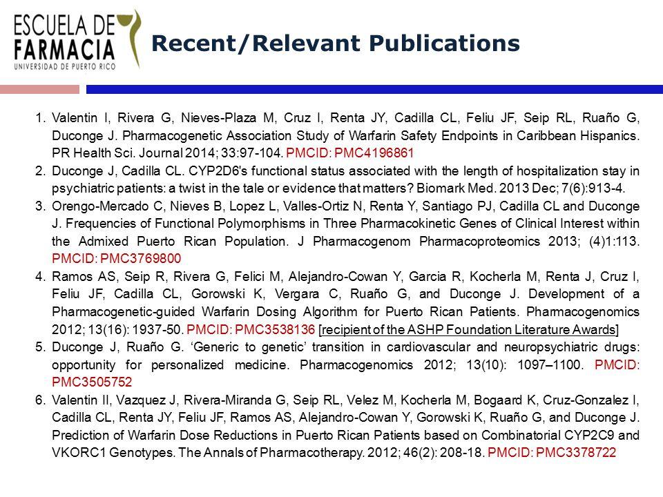 Recent/Relevant Publications 1.Valentin I, Rivera G, Nieves-Plaza M, Cruz I, Renta JY, Cadilla CL, Feliu JF, Seip RL, Ruaño G, Duconge J.