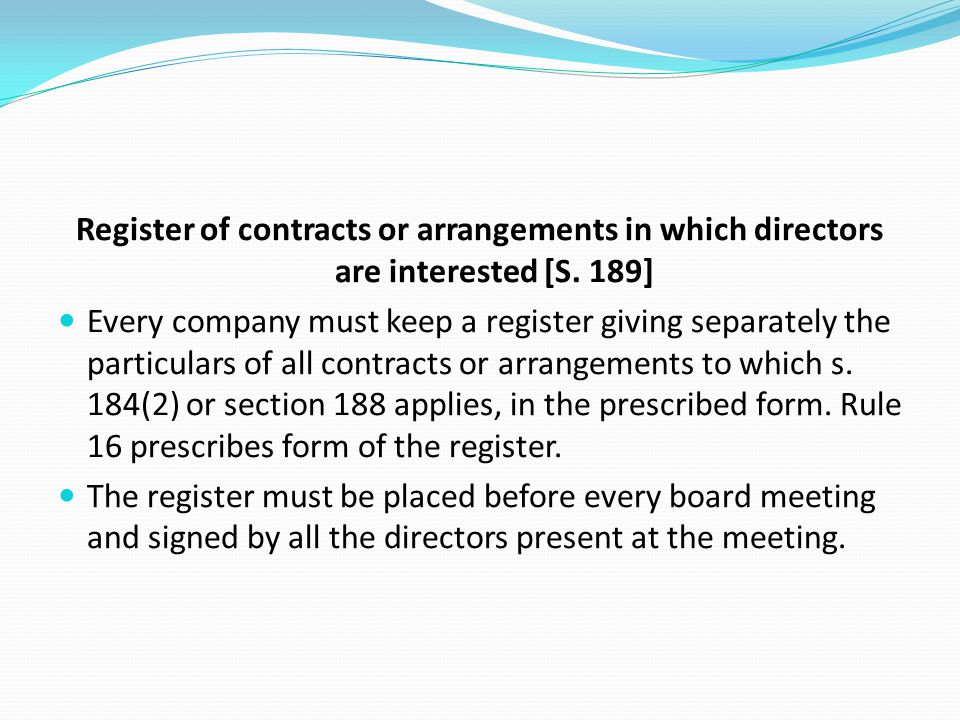 Register of contracts or arrangements in which directors are interested [S. 189] Every company must keep a register giving separately the particulars