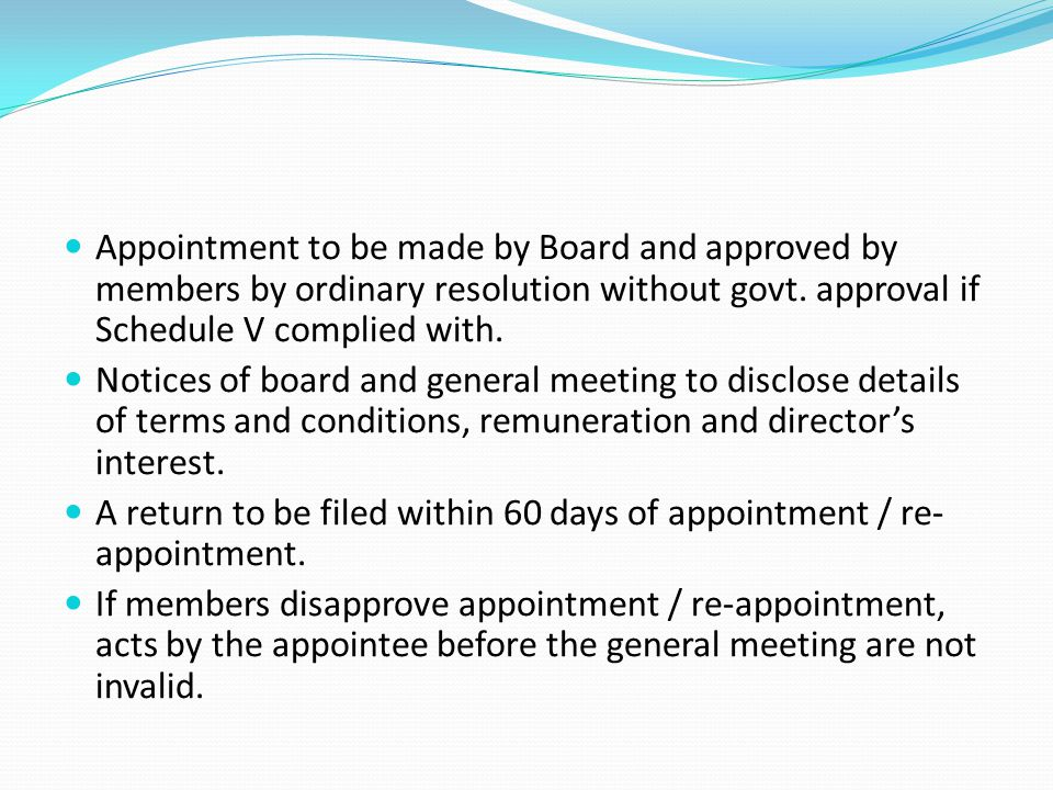 Appointment to be made by Board and approved by members by ordinary resolution without govt. approval if Schedule V complied with. Notices of board an