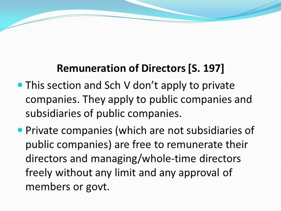Remuneration of Directors [S. 197] This section and Sch V don't apply to private companies. They apply to public companies and subsidiaries of public