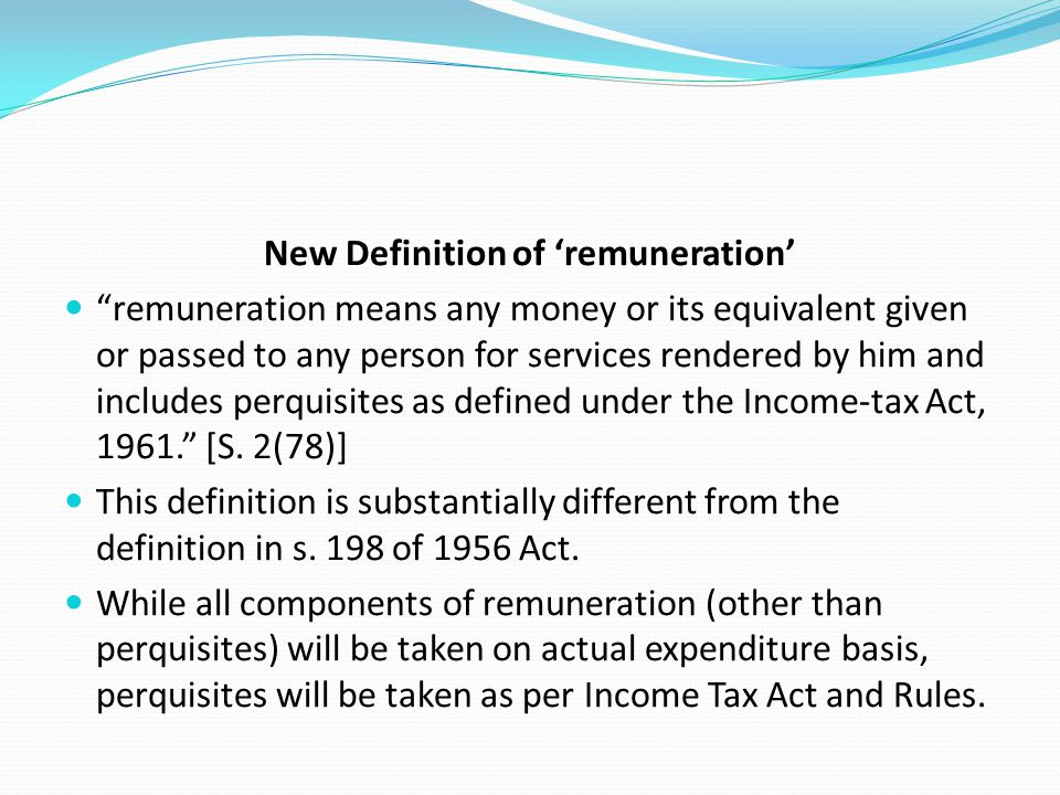 """New Definition of 'remuneration' """"remuneration means any money or its equivalent given or passed to any person for services rendered by him and includ"""