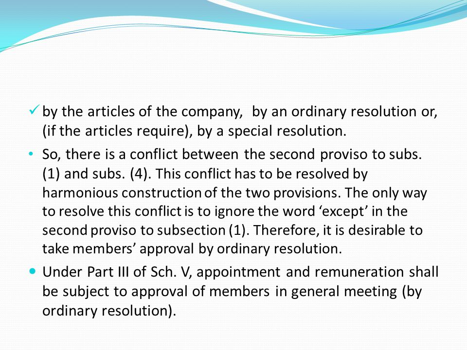 by the articles of the company, by an ordinary resolution or, (if the articles require), by a special resolution. So, there is a conflict between the
