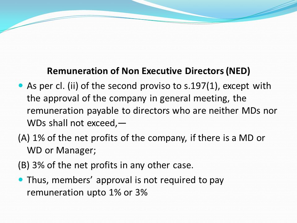 Remuneration of Non Executive Directors (NED) As per cl. (ii) of the second proviso to s.197(1), except with the approval of the company in general me