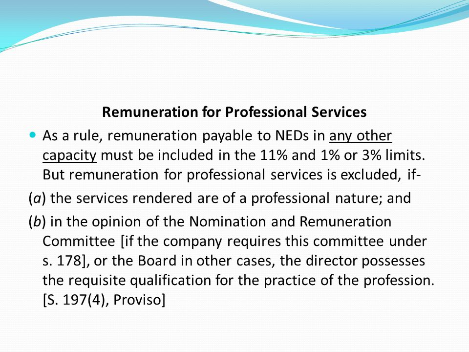 Remuneration for Professional Services As a rule, remuneration payable to NEDs in any other capacity must be included in the 11% and 1% or 3% limits.