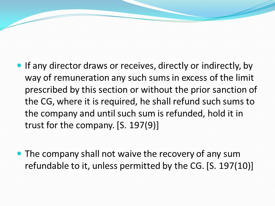 If any director draws or receives, directly or indirectly, by way of remuneration any such sums in excess of the limit prescribed by this section or w