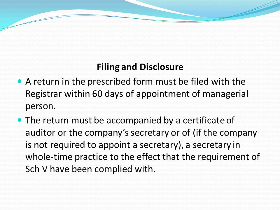 Filing and Disclosure A return in the prescribed form must be filed with the Registrar within 60 days of appointment of managerial person. The return