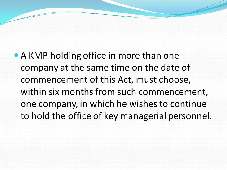 A KMP holding office in more than one company at the same time on the date of commencement of this Act, must choose, within six months from such comme