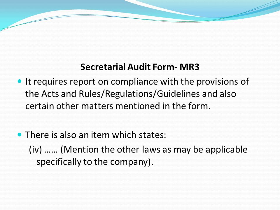 Secretarial Audit Form- MR3 It requires report on compliance with the provisions of the Acts and Rules/Regulations/Guidelines and also certain other m