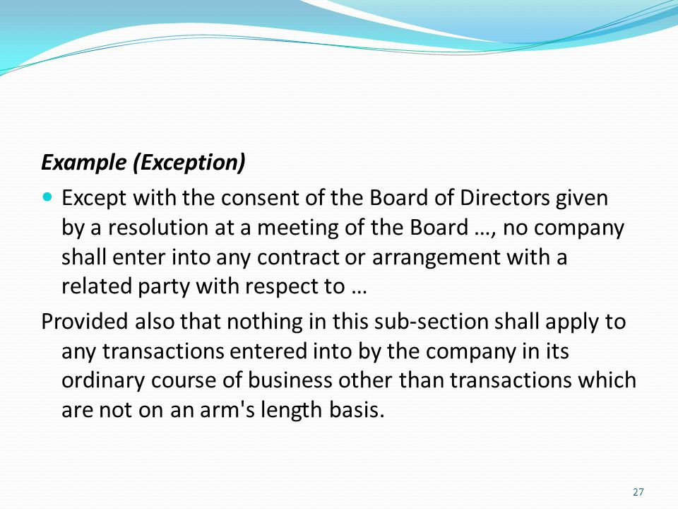 Example (Exception) Except with the consent of the Board of Directors given by a resolution at a meeting of the Board …, no company shall enter into a