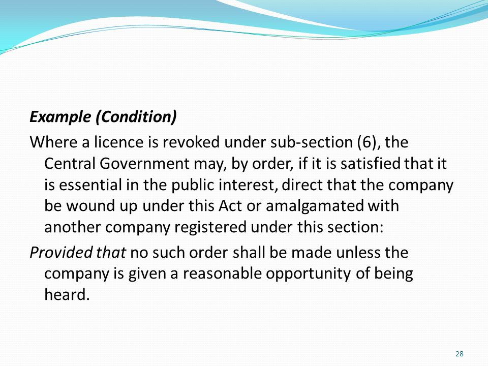 Example (Condition) Where a licence is revoked under sub-section (6), the Central Government may, by order, if it is satisfied that it is essential in