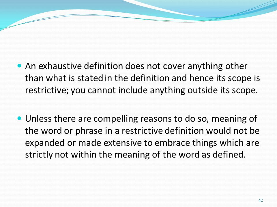 An exhaustive definition does not cover anything other than what is stated in the definition and hence its scope is restrictive; you cannot include an