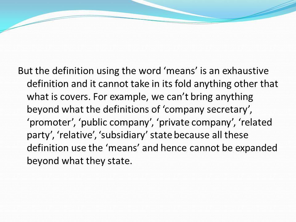 But the definition using the word 'means' is an exhaustive definition and it cannot take in its fold anything other that what is covers. For example,