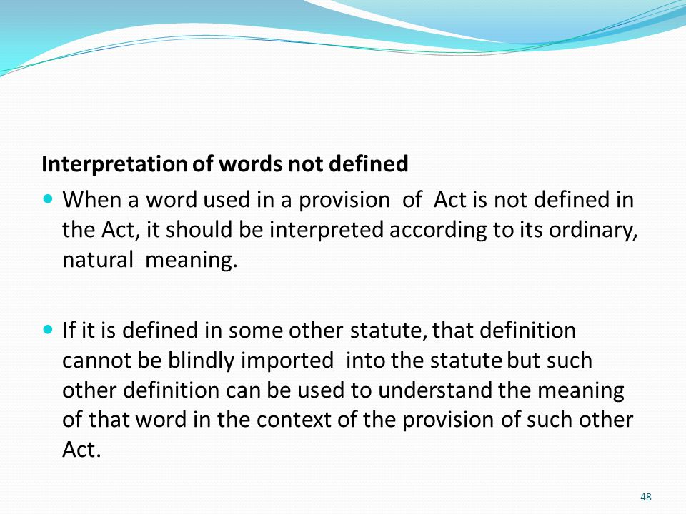 Interpretation of words not defined When a word used in a provision of Act is not defined in the Act, it should be interpreted according to its ordina