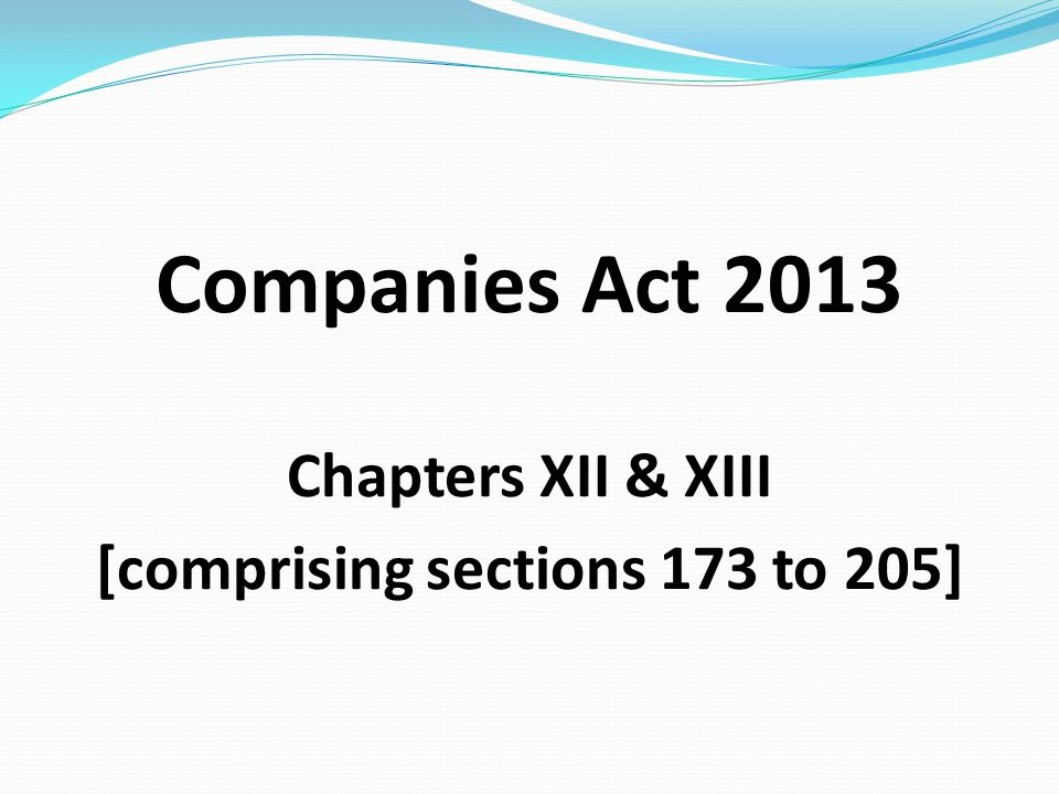 Companies Act 2013 Chapters XII & XIII [comprising sections 173 to 205]
