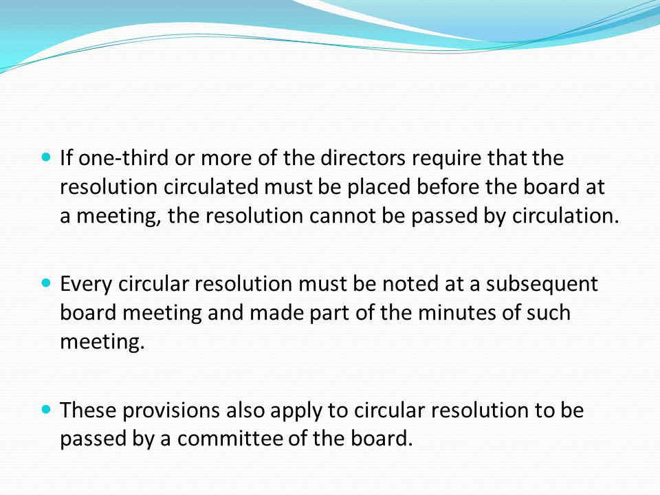 If one-third or more of the directors require that the resolution circulated must be placed before the board at a meeting, the resolution cannot be pa