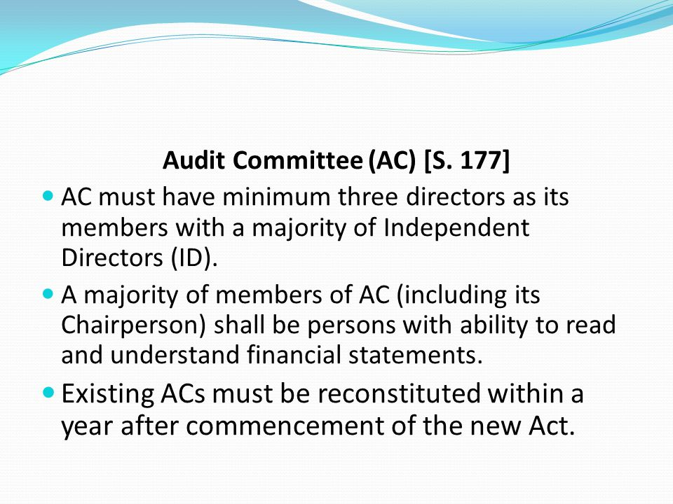 Audit Committee (AC) [S. 177] AC must have minimum three directors as its members with a majority of Independent Directors (ID). A majority of members