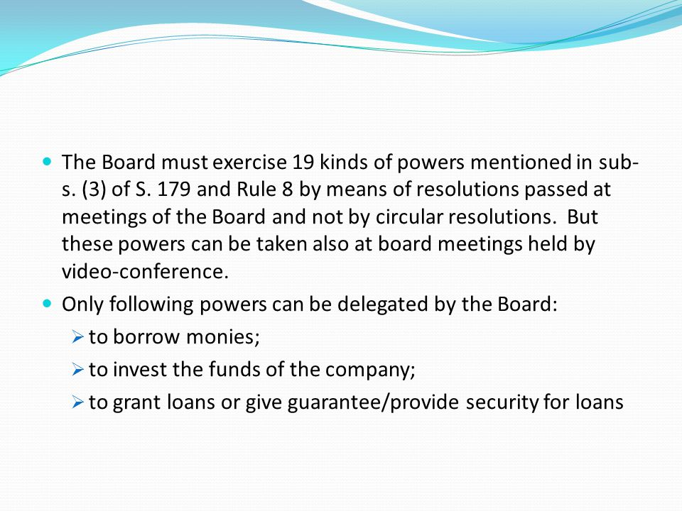 The Board must exercise 19 kinds of powers mentioned in sub- s. (3) of S. 179 and Rule 8 by means of resolutions passed at meetings of the Board and n