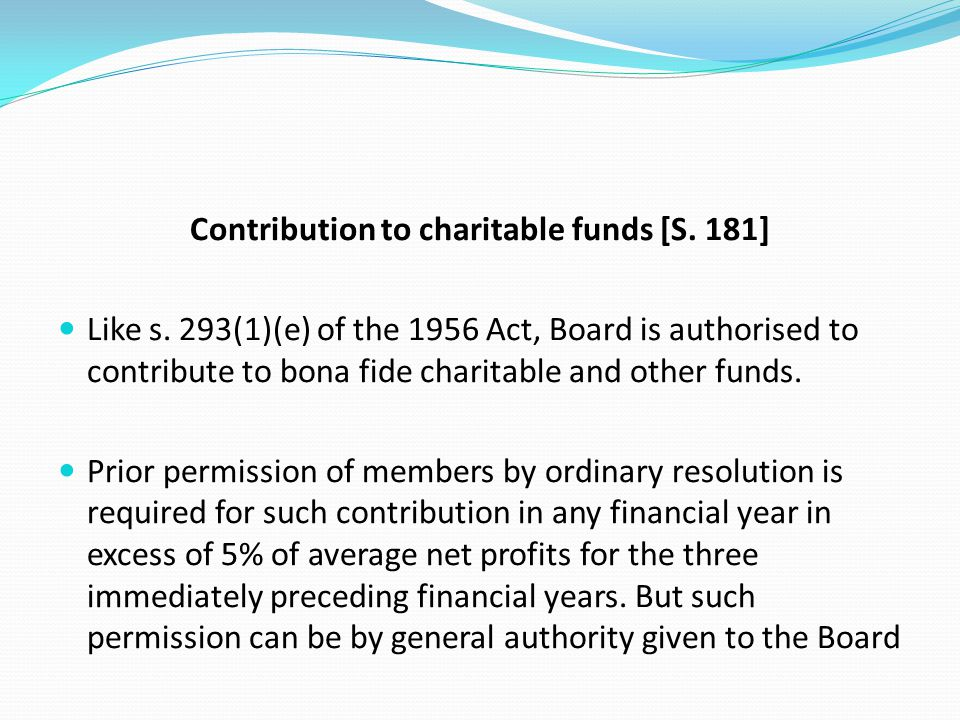 Contribution to charitable funds [S. 181] Like s. 293(1)(e) of the 1956 Act, Board is authorised to contribute to bona fide charitable and other funds