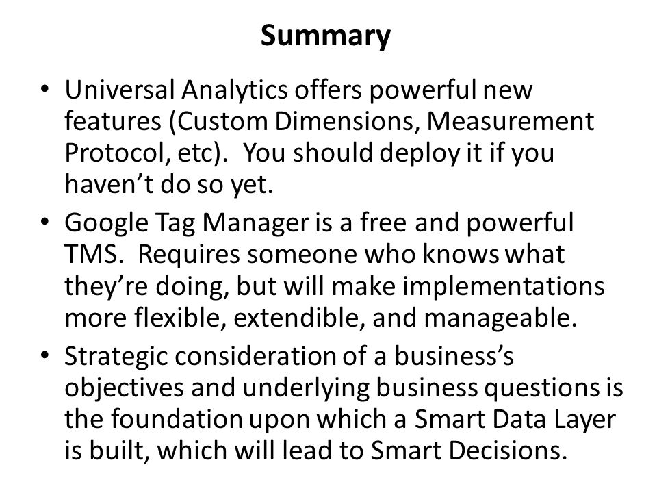 Summary Universal Analytics offers powerful new features (Custom Dimensions, Measurement Protocol, etc).