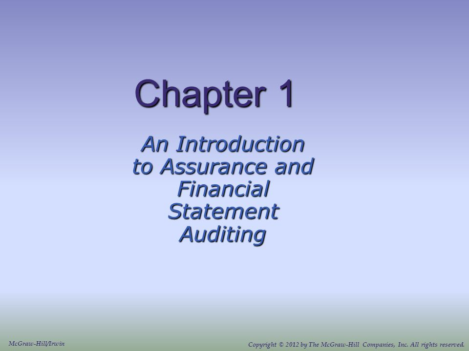 Chapter 1 An Introduction to Assurance and Financial Statement Auditing McGraw-Hill/Irwin Copyright © 2012 by The McGraw-Hill Companies, Inc.