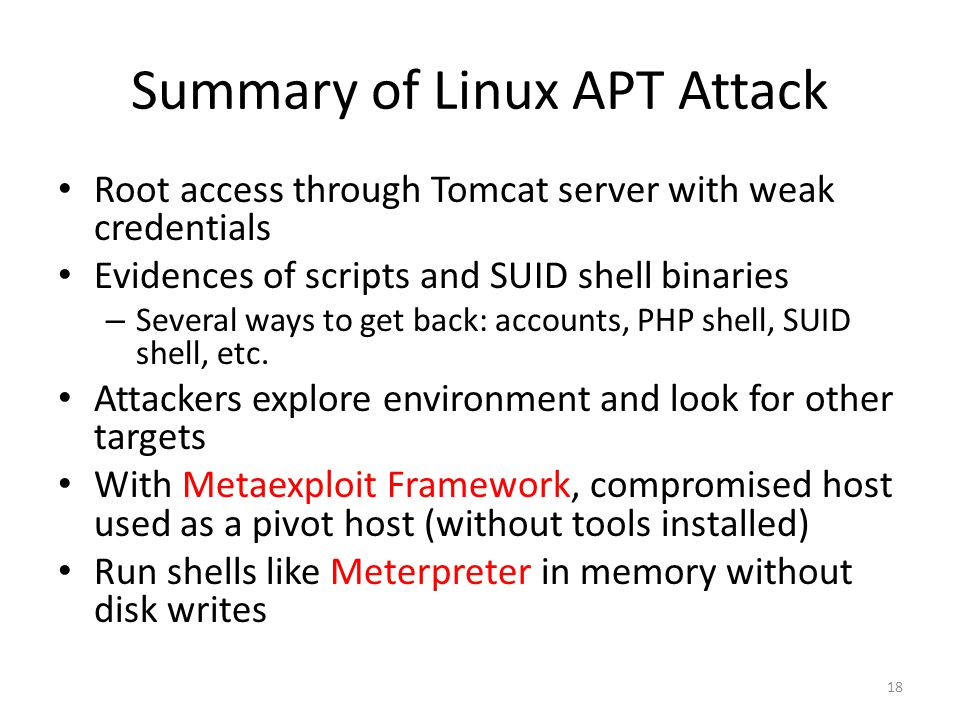 Summary of Linux APT Attack Root access through Tomcat server with weak credentials Evidences of scripts and SUID shell binaries – Several ways to get back: accounts, PHP shell, SUID shell, etc.