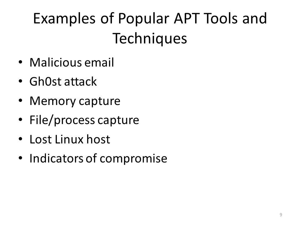 Examples of Popular APT Tools and Techniques Malicious email Gh0st attack Memory capture File/process capture Lost Linux host Indicators of compromise 9