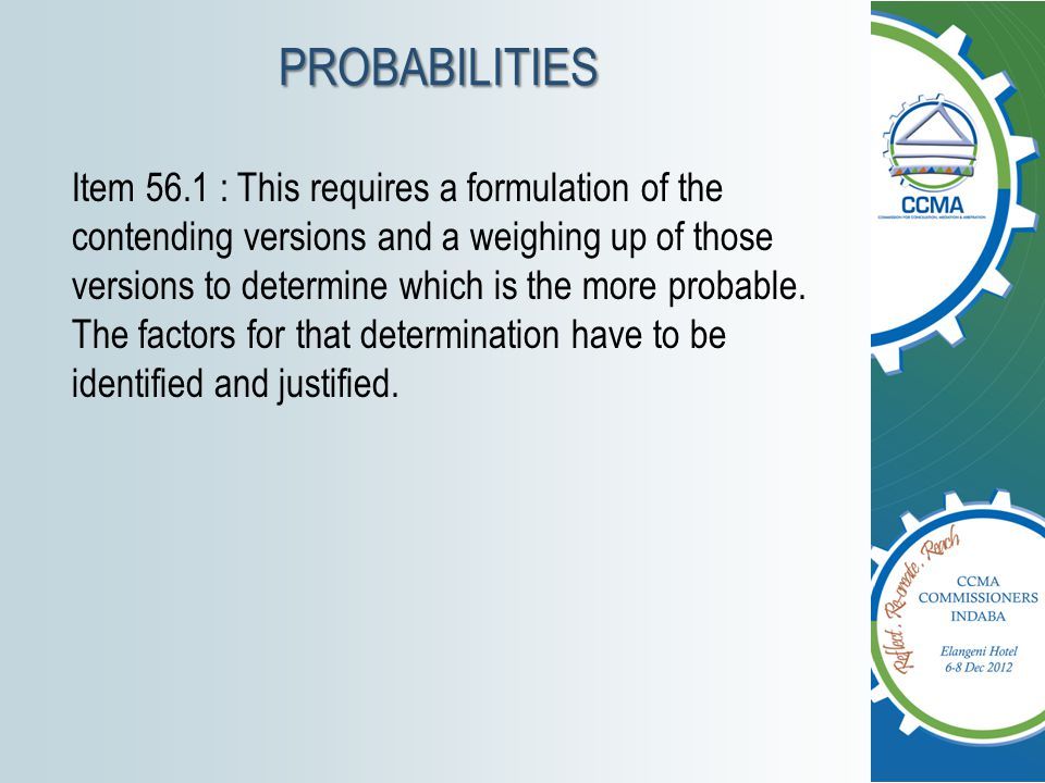 PROBABILITIES Item 56.1 : This requires a formulation of the contending versions and a weighing up of those versions to determine which is the more pr