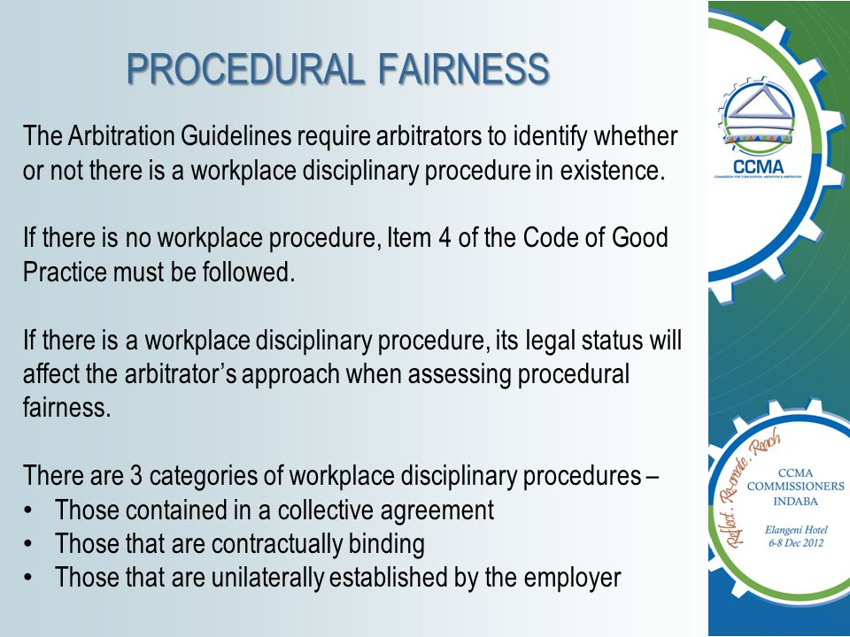 PROCEDURAL FAIRNESS The Arbitration Guidelines require arbitrators to identify whether or not there is a workplace disciplinary procedure in existence