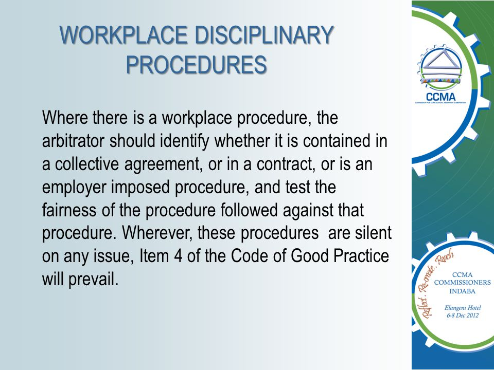 WORKPLACE DISCIPLINARY PROCEDURES Where there is a workplace procedure, the arbitrator should identify whether it is contained in a collective agreeme