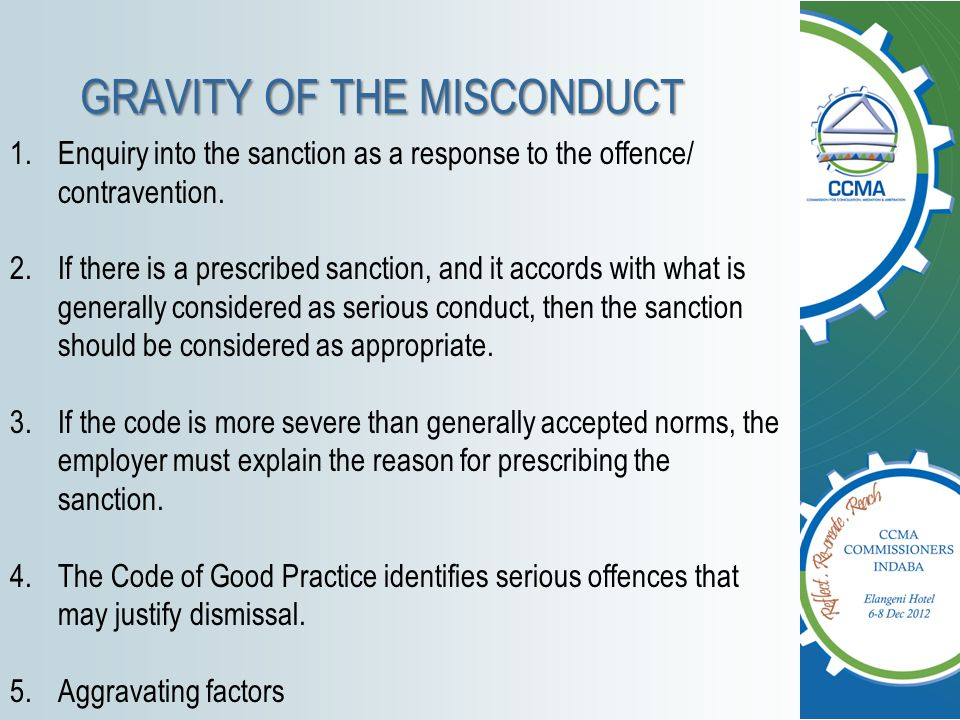 GRAVITY OF THE MISCONDUCT 1.Enquiry into the sanction as a response to the offence/ contravention. 2.If there is a prescribed sanction, and it accords
