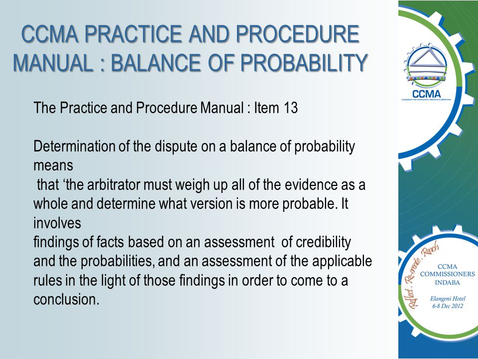 CCMA PRACTICE AND PROCEDURE MANUAL : BALANCE OF PROBABILITY The Practice and Procedure Manual : Item 13 Determination of the dispute on a balance of p