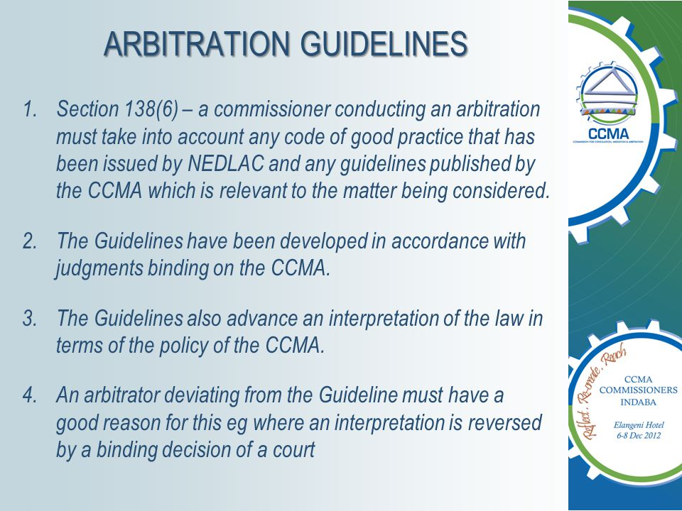 ARBITRATION GUIDELINES 1.Section 138(6) – a commissioner conducting an arbitration must take into account any code of good practice that has been issu