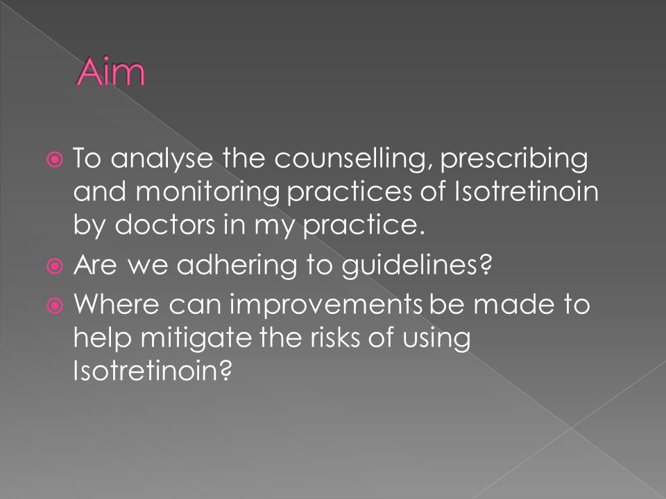  Isotretinoin is being prescribed appropriately  Pre-prescription counselling – mostly done over one session  Lack of documented consent, selection of appropriate consent form  BetaHCGs not routinely checked prior to prescriptions  Patient compliance with blood tests  Serious risk of harm with 2 out of 16 patients with significant side effects
