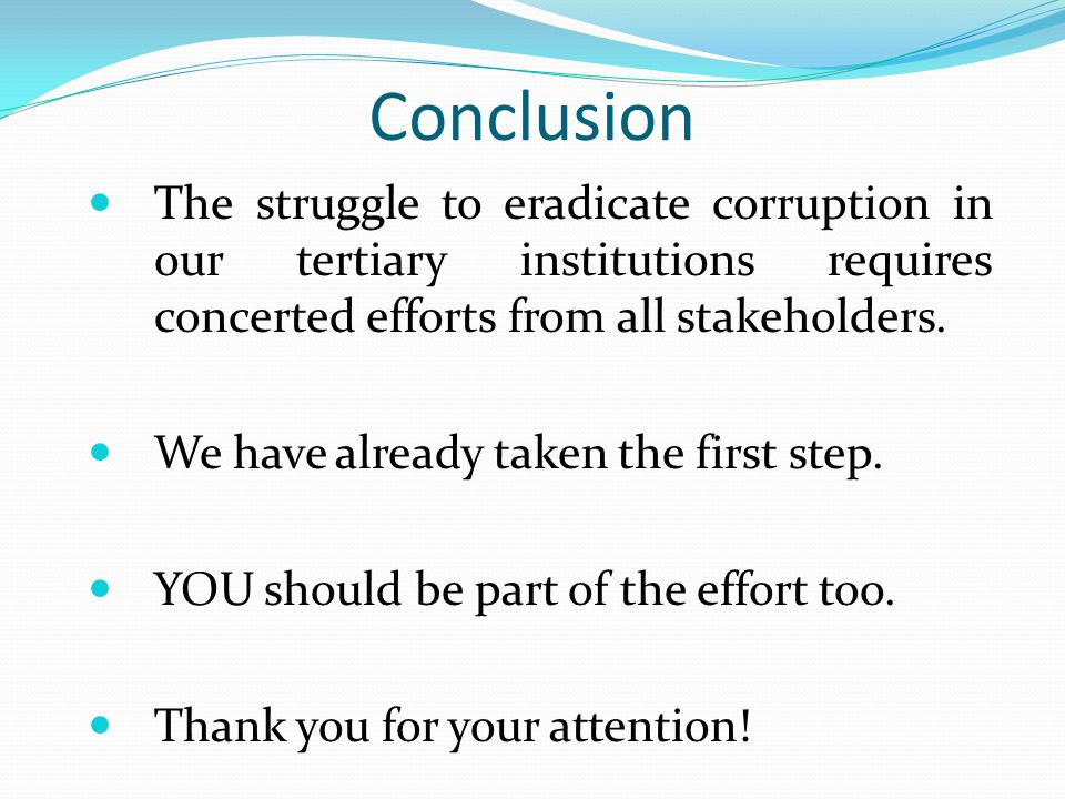 Conclusion The struggle to eradicate corruption in our tertiary institutions requires concerted efforts from all stakeholders.