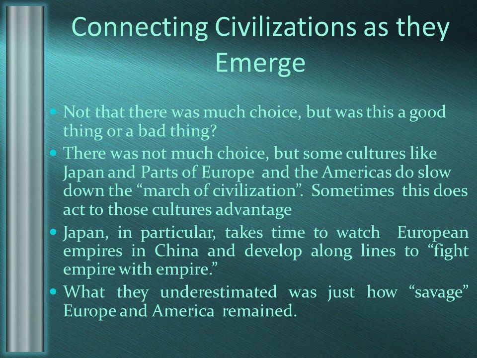 Connecting Civilizations as they Emerge Not that there was much choice, but was this a good thing or a bad thing.