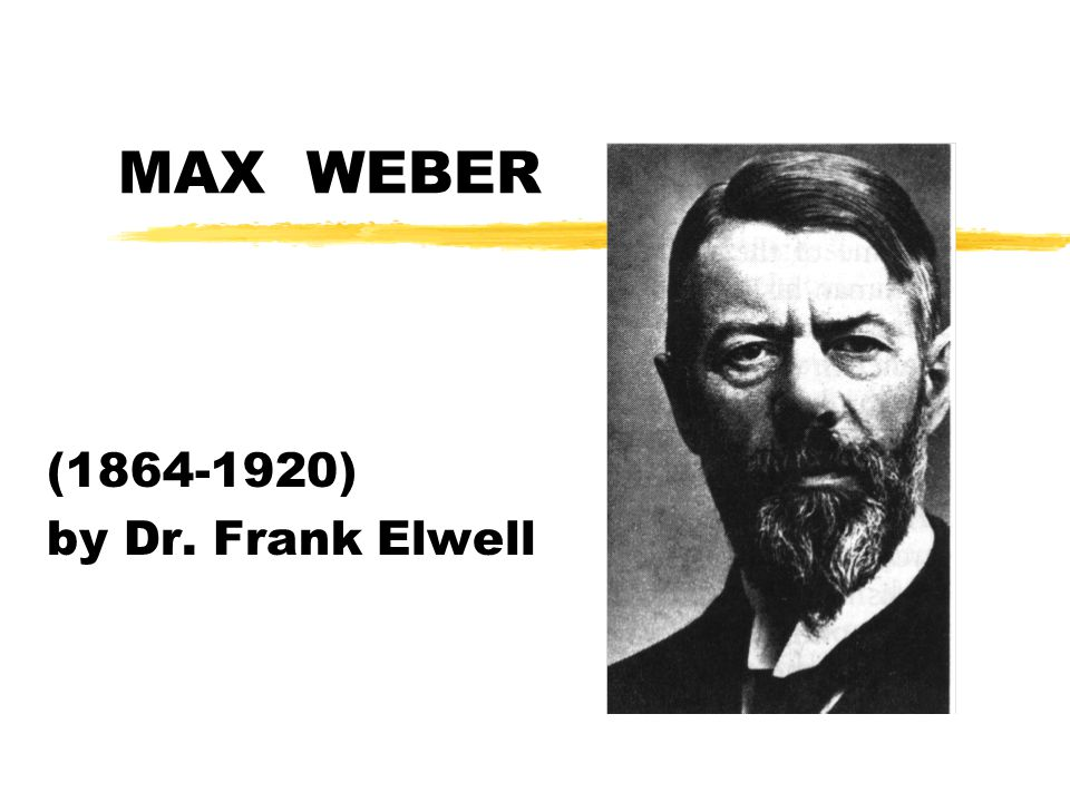 NOTE: This presentation is based on the theories of Max Weber as presented in his books listed in the bibliography.