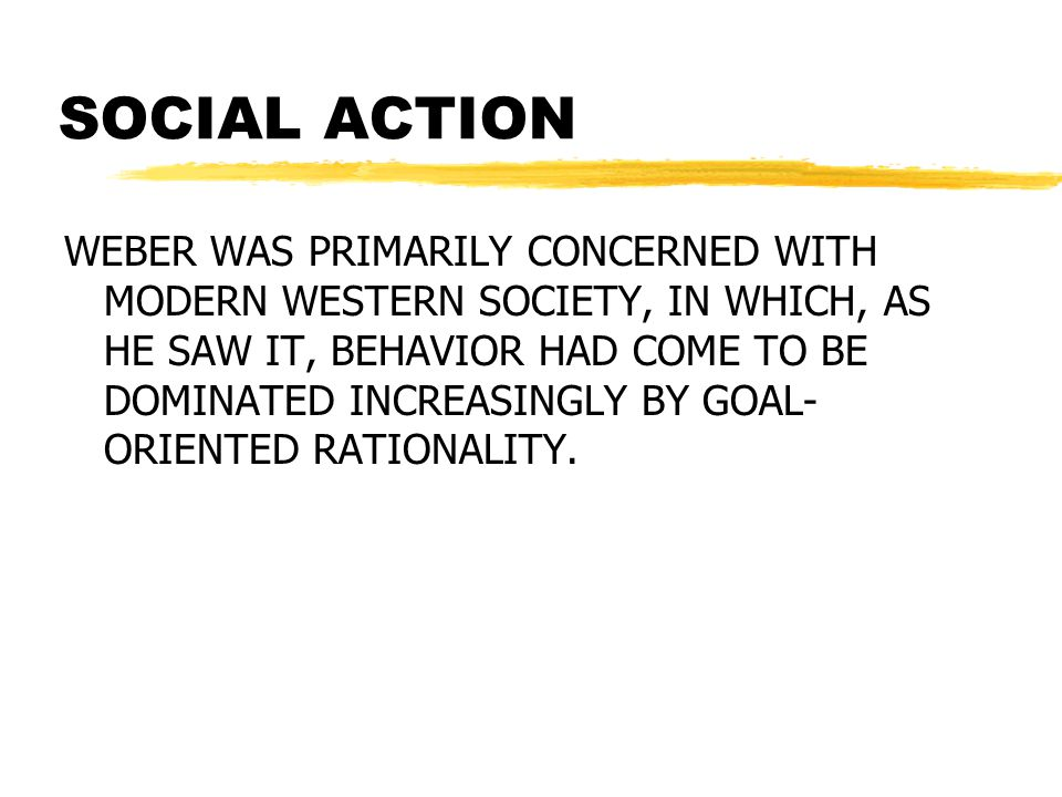 SOCIAL ACTION IN MODERN SOCIETY THE EFFICIENT APPLICATION OF MEANS TO ENDS HAS BECOME PREDOMINANT AND HAS REPLACED OTHER SPRINGS OF SOCIAL ACTION.