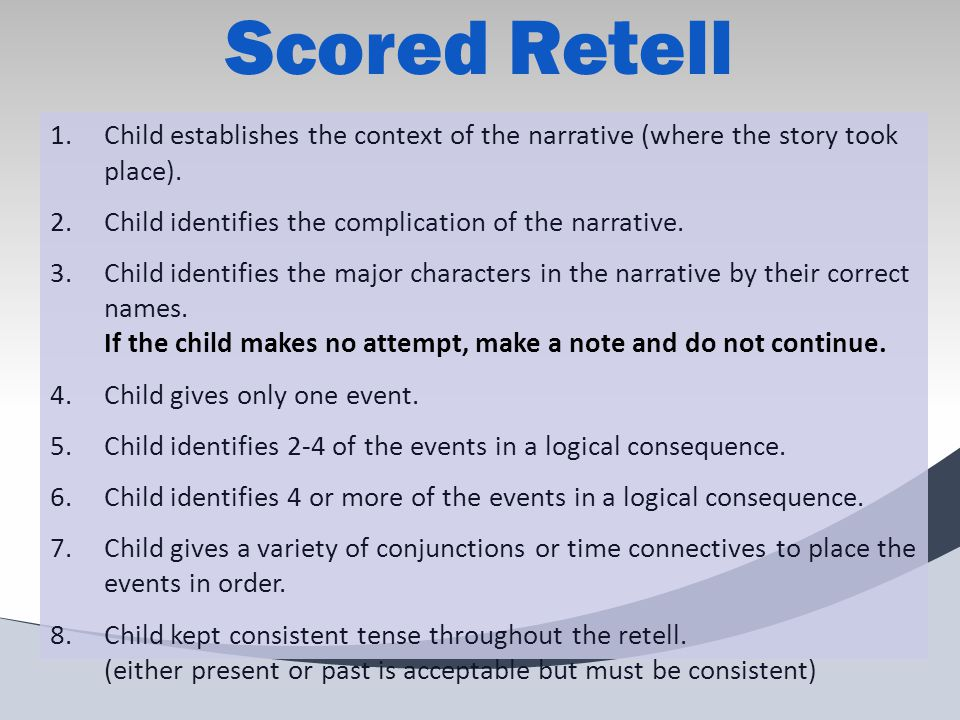 Scored Retell 1.Child establishes the context of the narrative (where the story took place).