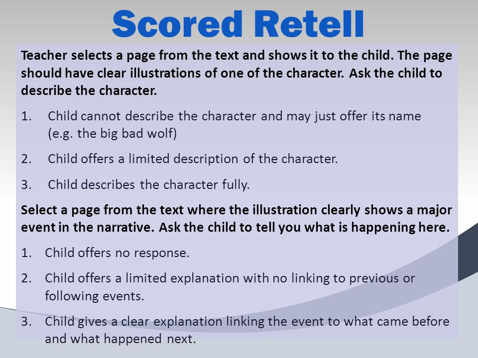 Scored Retell Teacher selects a page from the text and shows it to the child.